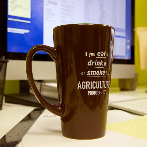 "Ceramic Mug - ""If you eat it, drink it or smoke it, Agriculture produced it!"""