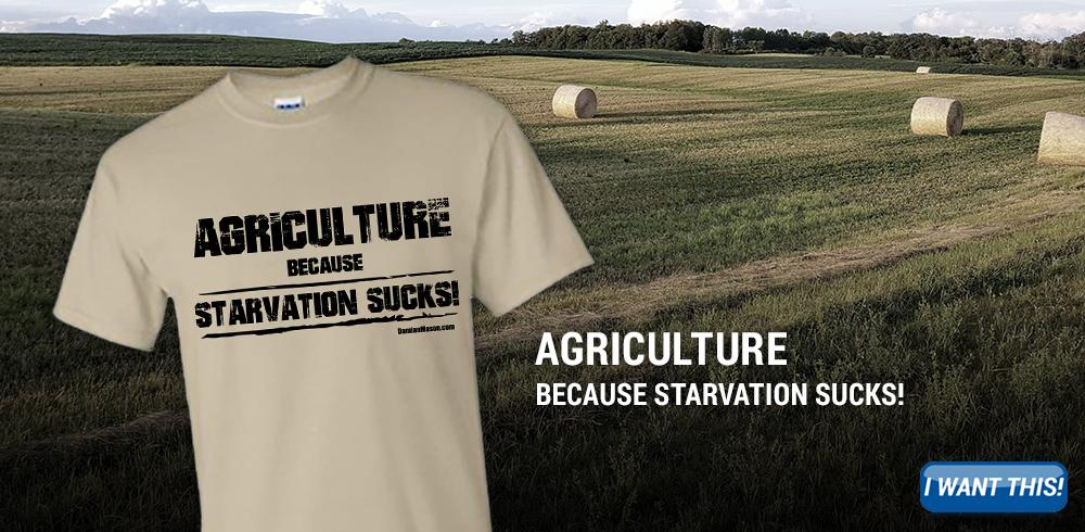 New Design! Tan T-shirt with black distressed text that says Agriculture Because Starvation Sucks