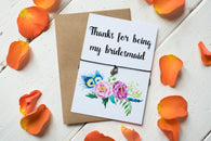 Wish Bracelet, Badge, Magnet or Keyring - Thanks for being my Bridesmaid - floral.