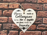 Wooden Hanging Heart - Chance Made Us Colleagues Mono DD356