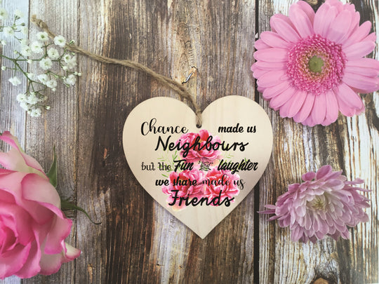 Wooden Hanging Heart - Chance Made Us Neighbours Bright DD361