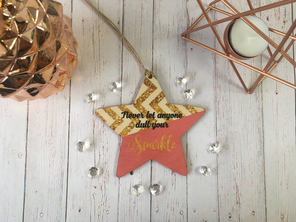 Wooden hanging Star - Never Let Anyone Dull Your Sparkle DD415