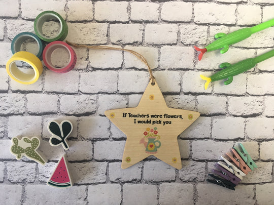 Wooden Hanging Star - If Teachers Were Flowers DD215