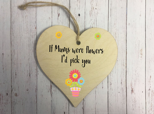 Wooden Hanging Heart - If Mums Were Flowers DD316