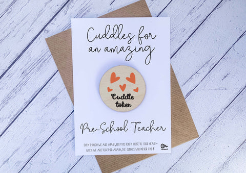 Wooden cuddle Token - Cuddles for an amazing Pre-School Teacher DD2059