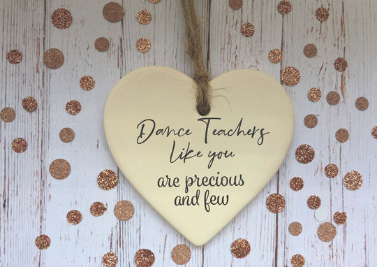 Ceramic Hanging Heart / Dance Teachers  like you are precious and few / Personalised message / Xmas Decoration / Christmas Gift /DD1381