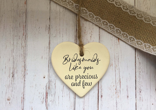 Ceramic Hanging Heart / Bridesmaids like you are precious and few / Personalised message on back / Xmas Decoration / Christmas Gift /DD1375