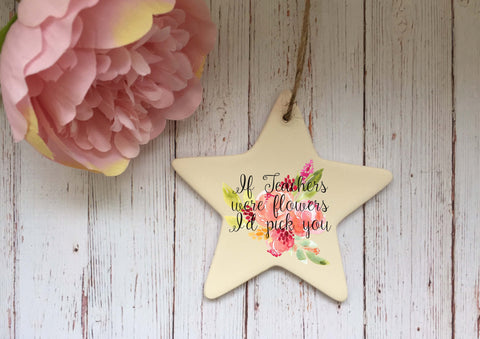 Ceramic Hanging Star or Heart If Teachers were flowers I'd Pick You DD1351