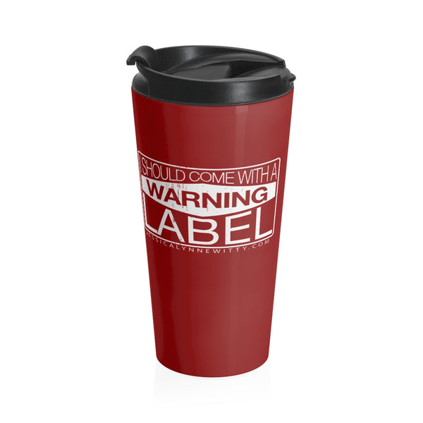 Jessica Lynne Witty I Should Come With A Warning Label Stainless Steel Travel Mug