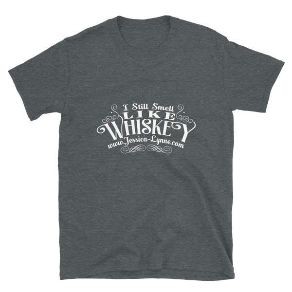 "Jessica Lynne Witty ""I Still Smell Like Whiskey"" Short-Sleeve Unisex T-Shirt"