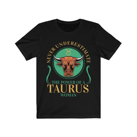 Never Underestimate the Power Of A Taurus Woman Short Sleeve Tee