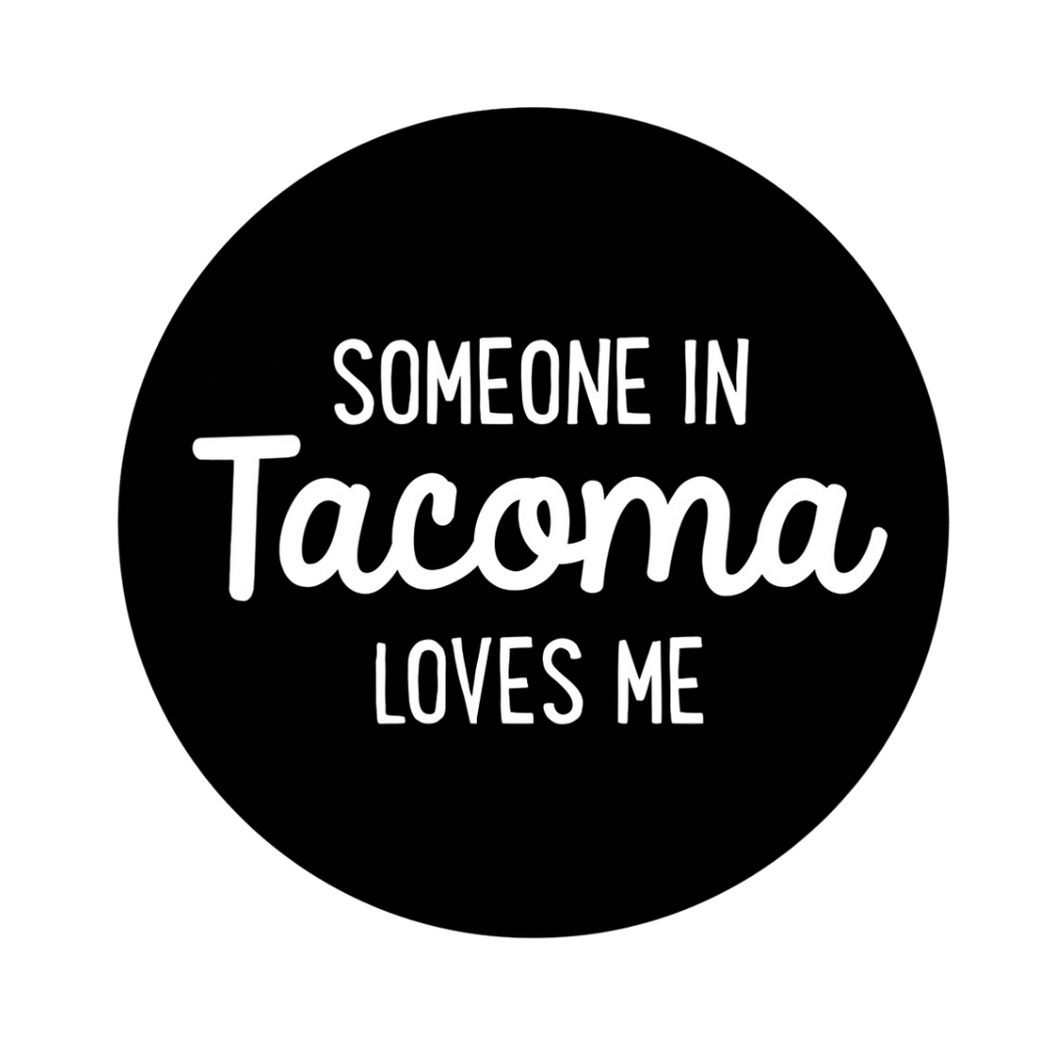 Someone in Tacoma Loves me Sticker