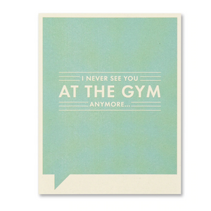 FF Card- I Never See You At The Gym