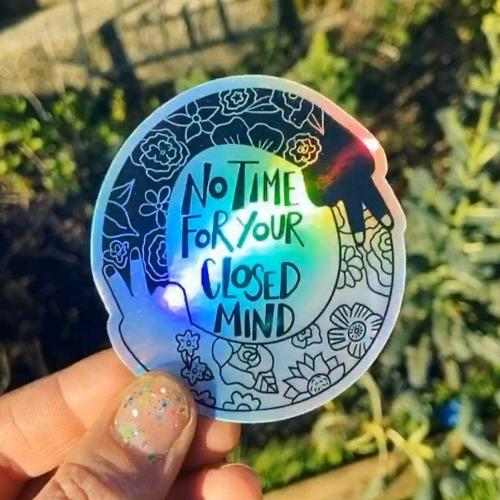 No Time for Your Closed Mind Holographic Sticker