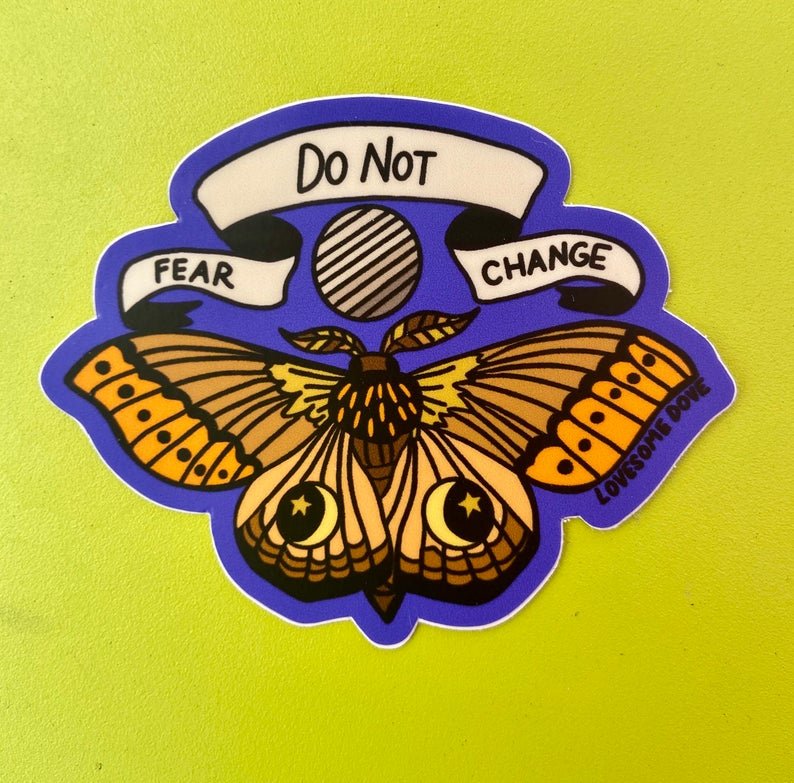 Moth Do Not Fear Change Sticker
