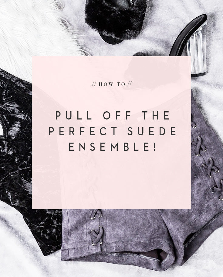 How To: Pull Off the Perfect Suede Ensemble
