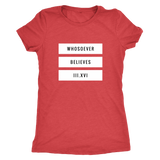 """Whosoever Believes III.XVI"" Triblend Comfy T-shirt"