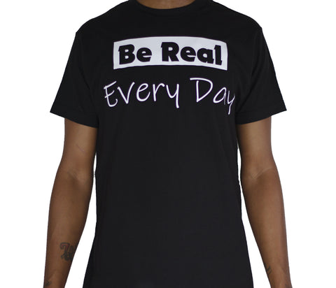 Be Real Every Day Graphic T-Shirt
