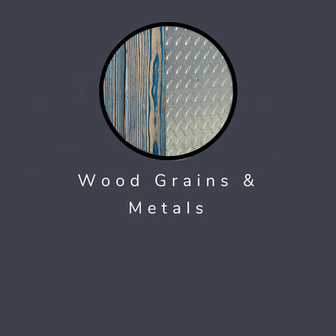 Woodgrains & Metals