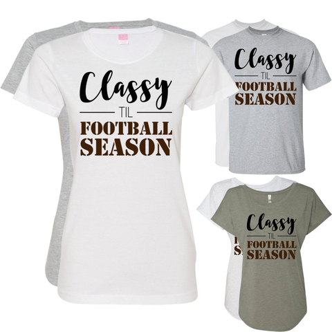 Classy til Football Season Ladies or Unisex T-Shirt S-3XL -  - T-Shirts - AKA Style Co - 1