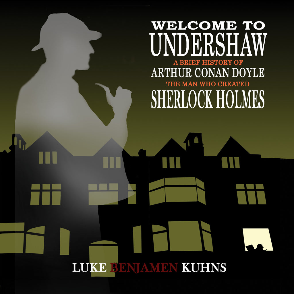 Welcome To Undershaw – A Brief History of Arthur Conan Doyle: The Man Who Created Sherlock Holmes