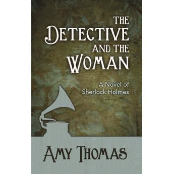 The Detective and The Woman: A Novel of Sherlock Holmes - Sherlock Holmes Books