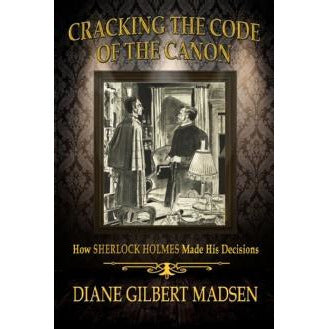 Cracking The Code of The Canon – How Sherlock Holmes Made His Decisions - Sherlock Holmes Books