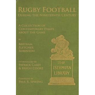 Rugby Football during the Nineteenth Century: A Collection of Contemporary Essays about the Game by Bertram Fletcher Robinson - History of Rugby - Sherlock Holmes Books
