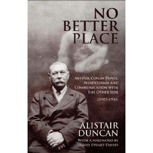No Better Place: Arthur Conan Doyle, Windlesham and Communication with The Other Side (1907-1930) - Sherlock Holmes Books