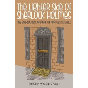 The Lighter Side of Sherlock Holmes: The Sherlockian Artwork of Norman Schatell (special hardback edition) - Sherlock Holmes Books