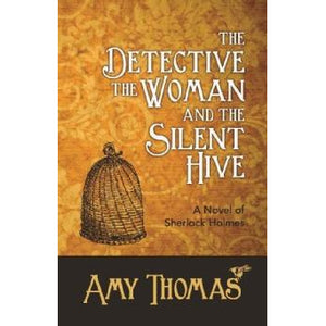 The Detective, The Woman and The Silent Hive: A Novel of Sherlock Holmes - Sherlock Holmes Books