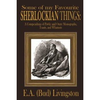 Some of my Favorite Sherlockian Things: A Compendium of Pawky and Outré Monographs, Toasts and Whatnots - Sherlock Holmes Books