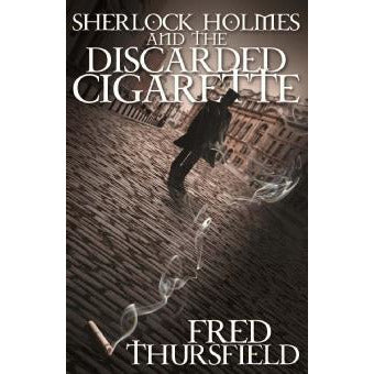 Sherlock Holmes and The Discarded Cigarette - Sherlock Holmes Books