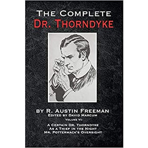 The Complete Dr. Thorndyke - Volume VI: A Certain Dr. Thorndyke, As a Thief in the Night and Mr. Pottermack's Oversight - Paperback
