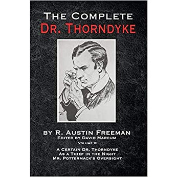 The Complete Dr. Thorndyke - Volume VI: A Certain Dr. Thorndyke, As a Thief in the Night and Mr. Pottermack's Oversight - Hardcover