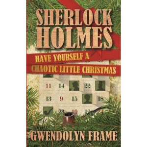 Sherlock Holmes: Have Yourself a Chaotic Little Christmas - Sherlock Holmes Books
