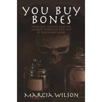 You Buy Bones: Sherlock Holmes and his LondonThrough the Eyes of Scotland Yard - Sherlock Holmes Books
