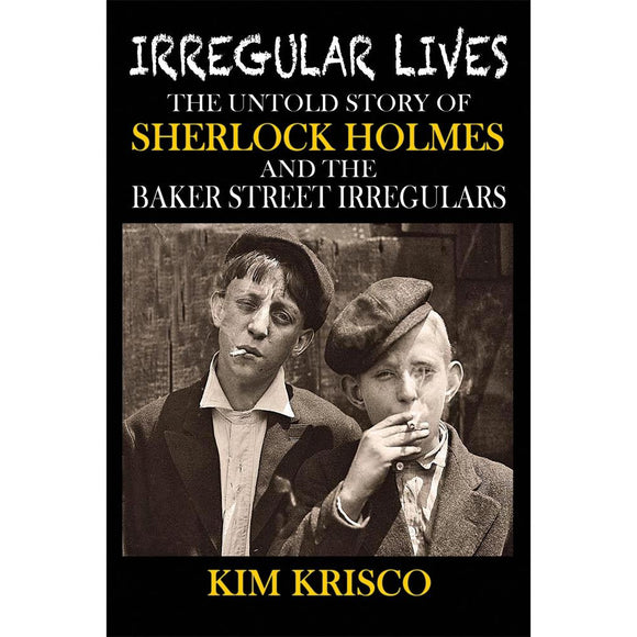 Irregular Lives: The Untold Story of Sherlock Holmes and the Baker Street Irregulars