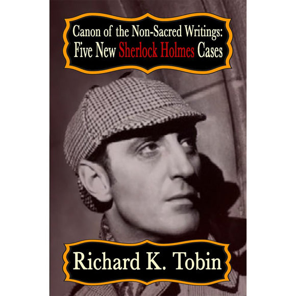 Canon of The Non Sacred Writings: Five New Sherlock Holmes Cases