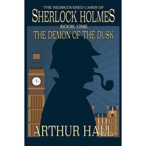 The Demon of the Dusk: The rediscovered cases of Sherlock Holmes Book 1