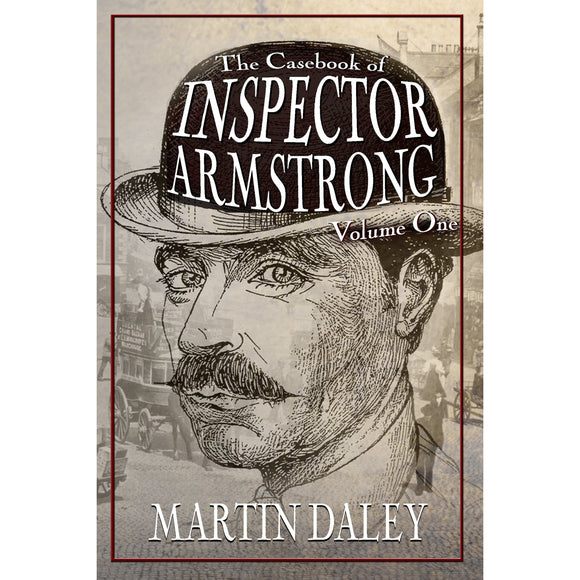 The Casebook of Inspector Armstrong - Volume I