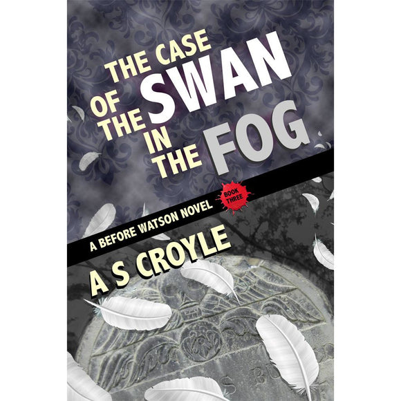 The Case of the Swan in the Fog - A Before Watson Novel: Book 3