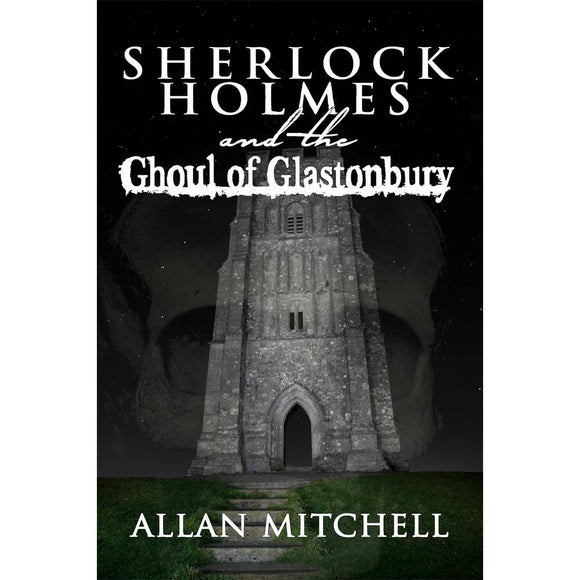 Sherlock Holmes and The Ghoul of Glastonbury