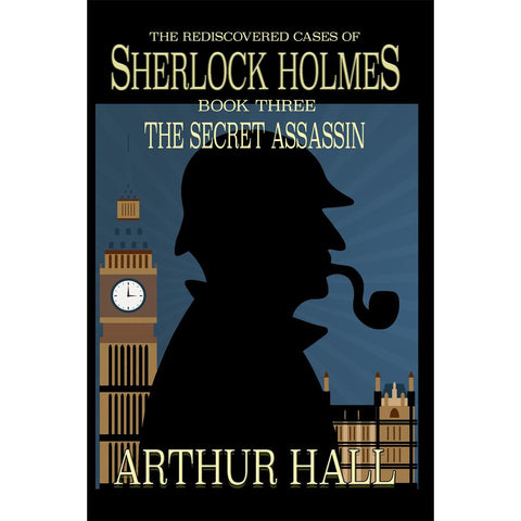 The Secret Assassin: The Rediscovered Cases Of Sherlock Holmes Book 3