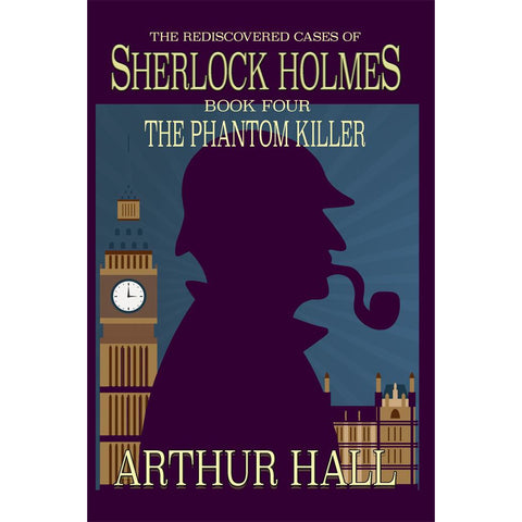 The Phantom Killer: The Rediscovered Cases of Sherlock Holmes Book 4