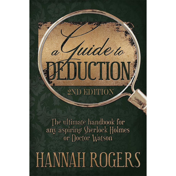A Guide To Deduction - The ultimate handbook for any aspiring Sherlock Holmes or Doctor Watson 2nd Edition