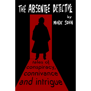 The Absentee Detective – Tales of Conspiracy, Connivance and Intrigue