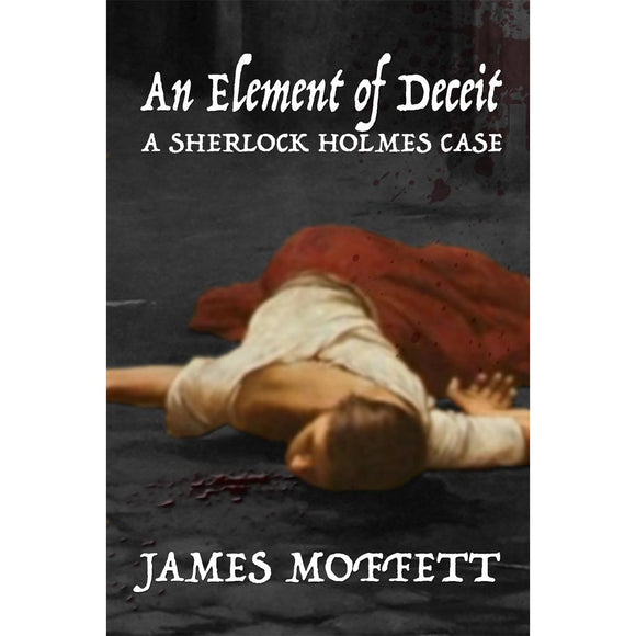 An Element of Deceit: A Sherlock Holmes Case