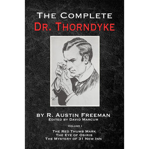 The Complete Dr. Thorndyke - Volume I: The Red Thumb Mark, the Eye of Osiris and the Mystery of 31 New Inn, Hardcover