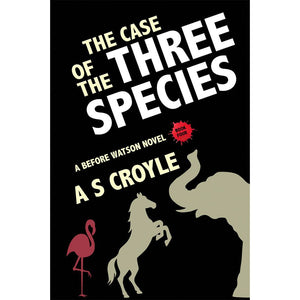 The Case of the Three Species - A Before Watson Novel: Book 4